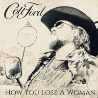 Colt Ford - How You Lose a Woman