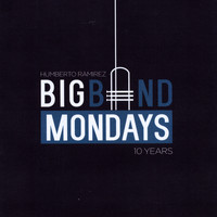 Humberto Ramirez - Big Band Mondays 10 Years