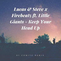Lucas & Steve & Firebeatz - Keep Your Head Up (DJ Comite Remix) [feat. Little Giants]