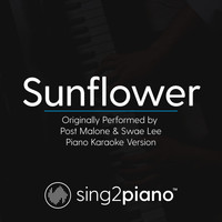 Sing2Piano - Sunflower (Originally Performed by Post Malone & Swae Lee) (Piano Karaoke Version)