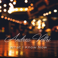 Andrea Veltri - What I Know Now