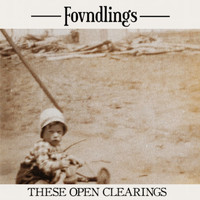 FOVNDLINGS - These Open Clearings