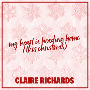 Claire Richards - My Heart Is Heading Home (This Christmas)
