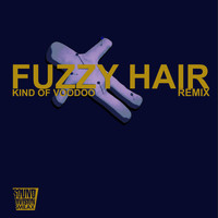 Fuzzy Hair - Kind Of Voodoo (Remix)