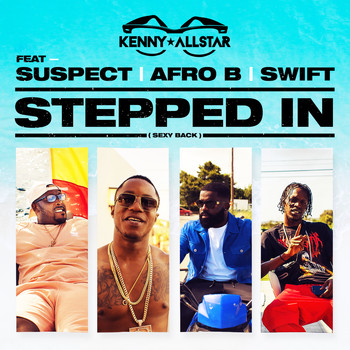 Kenny Allstar feat. Suspect, Afro B & Swift - Stepped In (Sexy Back) (Explicit)