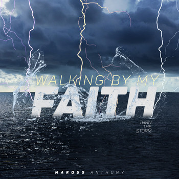 Marqus Anthony - Walking by My Faith: Thru the Storm - EP
