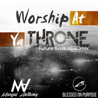 Marqus Anthony - Worship at Ya Throne (Future Bass XEROmix)
