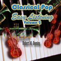 Robert M. Dominy - Classical Pop - Easy Listening, Vol. 2