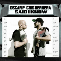 Oscar P & Chris Herrera - Said I Know, Pt. 1