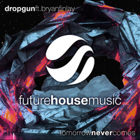 Dropgun - Tomorrow Never Comes