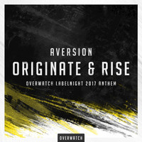 Aversion - Originate & Rise (Official Overwatch Labelnight Anthem 2017)