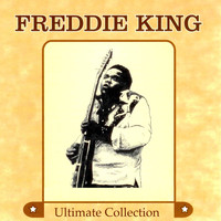 Freddie King - Ultimate Collection
