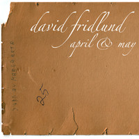 David Fridlund - April & May
