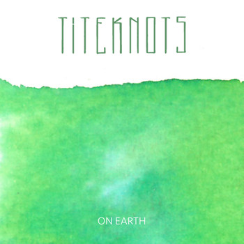 Titeknots - On Earth