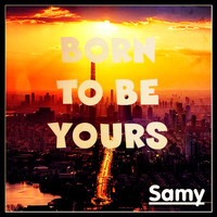 Samy - Born To Be Yours
