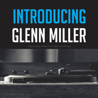 Glenn Miller & His Orchestra - Introducing Glenn Miller