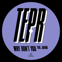 Tepr - Why Don't You (feat. JAFAAR)