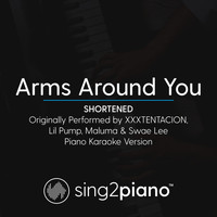 Sing2Piano - Arms Around You (Shortened) [Originally Performed by XXXTENTACION, Lil Pump, Maluma & Swae Lee] (Piano Karaoke Version)