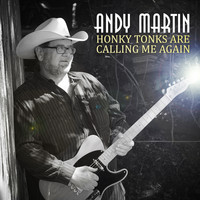 Andy Martin - Honky Tonks Are Calling Me Again