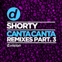 Shorty - Canta Canta (Remixes, Pt. 3)