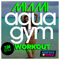Various Artists - Miami Aqua Gym 128 BPM Hits Workout Compilation