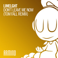 Limelght - Don't Leave Me Now (Tom Fall Remix)