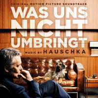 Hauschka - Was uns nicht umbringt (Original Motion Picture Soundtrack)