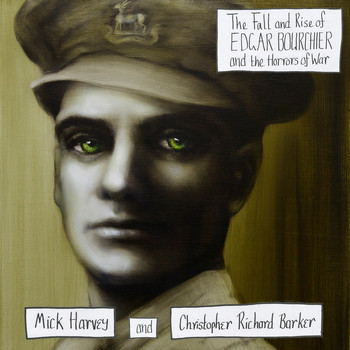 Mick Harvey & Christopher Richard Barker - The Fall and Rise of Edgar Bourchier and the Horrors of War