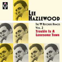 Lee Hazlewood - The Viv Records Demos, Vol. 2 - Trouble Is a Lonesome Town