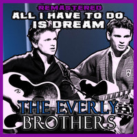 The Everly Brothers - All I Have to Do Is Dream (Remastered)