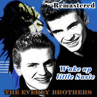 The Everly Brothers - Wake Up Little Susie (Remastered)