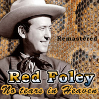 Red Foley - No Tears in Heaven (Remastered)