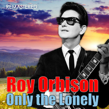 Roy Orbison - Only the Lonely (Digitally Remastered)