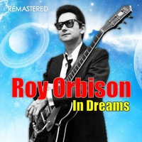 Roy Orbison - In Dreams (Digitally Remastered)