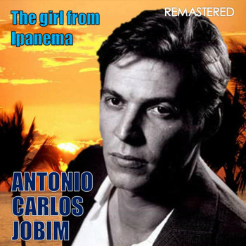 Antonio Carlos Jobim - The Girl from Ipanema (Digitally Remastered)