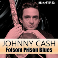 Johnny Cash - Folsom Prison Blues (Remastered)
