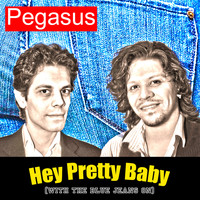 Pegasus - Hey, Pretty Baby (with the Blue Jeans On)