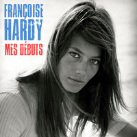 Françoise Hardy - Mes Débuts (Remastered)