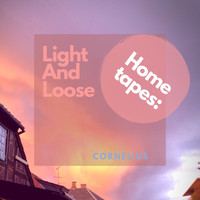 CORNELIUS - Home Tapes: Light and Loose