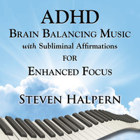 Steven Halpern - ADHD Brain Balancing Music with Subliminal Affirmations for Enhanced Focus