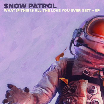 Snow Patrol - What If This Is All The Love You Ever Get? - EP