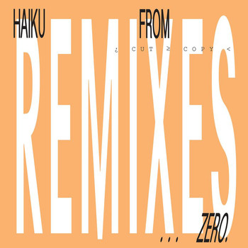 Cut Copy - Haiku From Zero Remixes