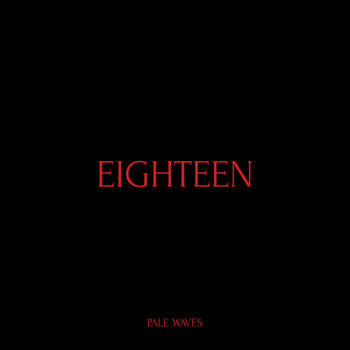 Pale Waves - Eighteen