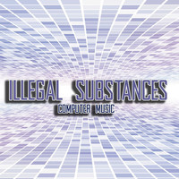 Illegal Substances - Computer Music