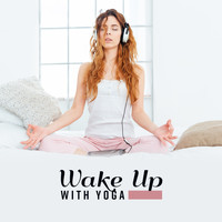 Healing Yoga Meditation Music Consort - Wake Up with Yoga: Music for Morning Exercises and Meditation