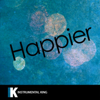 Instrumental King - Happier (In the Style of Marshmello & Bastille) [Karaoke Version]