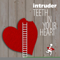 Intruder - Teeth in Your Heart