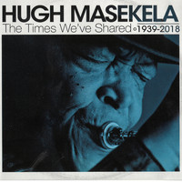 Hugh Masekela - The Times We've Shared - 1939-2018
