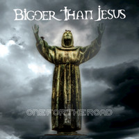 Bigger Than Jesus - One for the Road