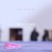 The Mothership Orchestra - Two Friends